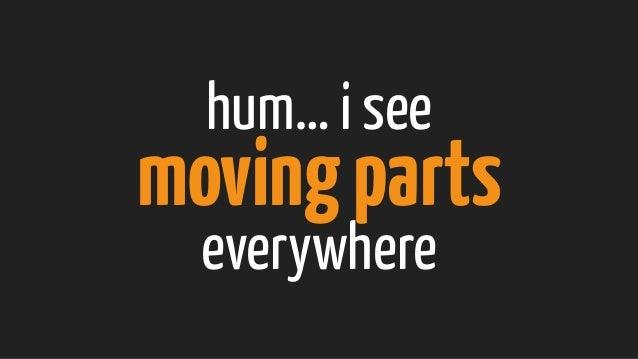 hum… i see movingparts everywhere