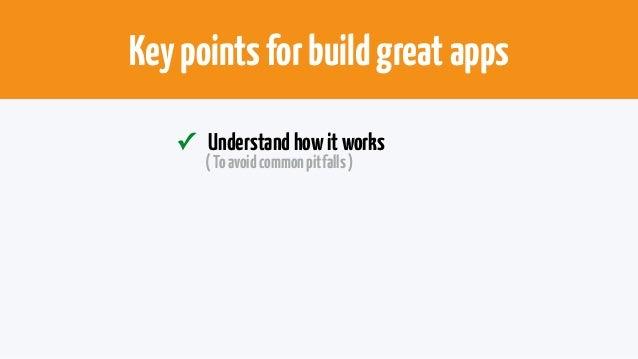 Keypointsforbuildgreatapps ✓ Understandhowitworks (Toavoidcommonpitfalls) ✓ KnowthateverythingisCordova (Tofindplugins&...