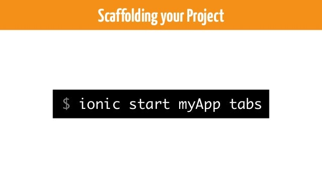 ScaffoldingyourProject-AddPlatforms $ ionic platform add ios $ ionic platform add android