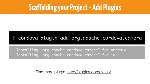 ScaffoldingyourProject-Directorytree myApp |-- platforms | |-- android | `-- ios |-- plugins | `-- org.apache.cordova.came...