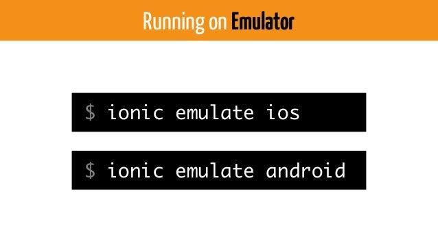 Running on RealDevice $ ionic run ios $ ionic run android