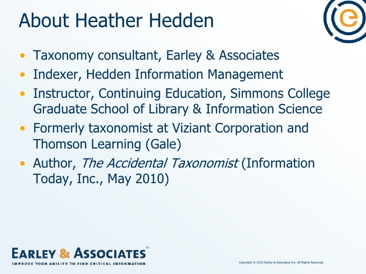 About Heather Hedden<br />Taxonomy consultant, Earley & Associates<br />Indexer, Hedden Information Management<br />Instru...