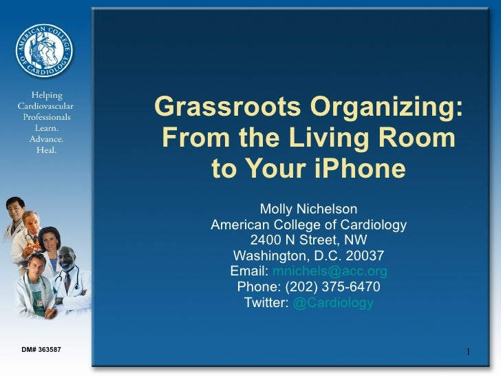 Grassroots Organizing: From the Living Room to Your iPhone   Molly Nichelson American College of Cardiology 2400 N Street,...