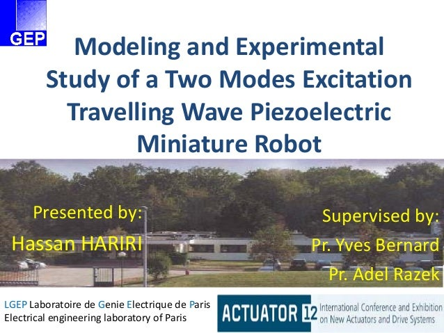 Modeling and Experimental Study of a Two Modes Excitation Travelling Wave Piezoelectric Miniature Robot Presented by: Hass...