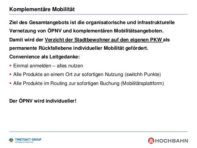 Komplementäre Mobilität Ziel des Gesamtangebots ist die organisatorische und infrastrukturelle Vernetzung von ÖPNV und kom...