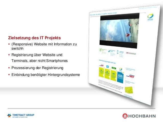 Zielsetzung des IT Projekts  (Responsive) Website mit Information zu switchh  Registrierung über Website und Terminals, ...