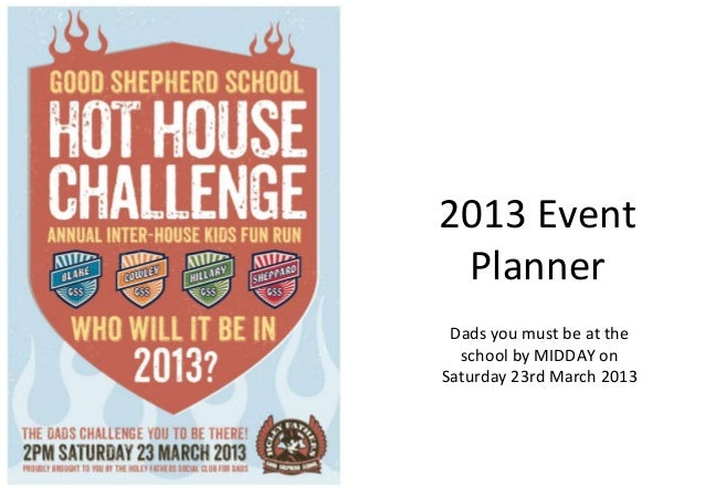 2013 Event Planner Dads you must be at the  school by MIDDAY onSaturday 23rd March 2013