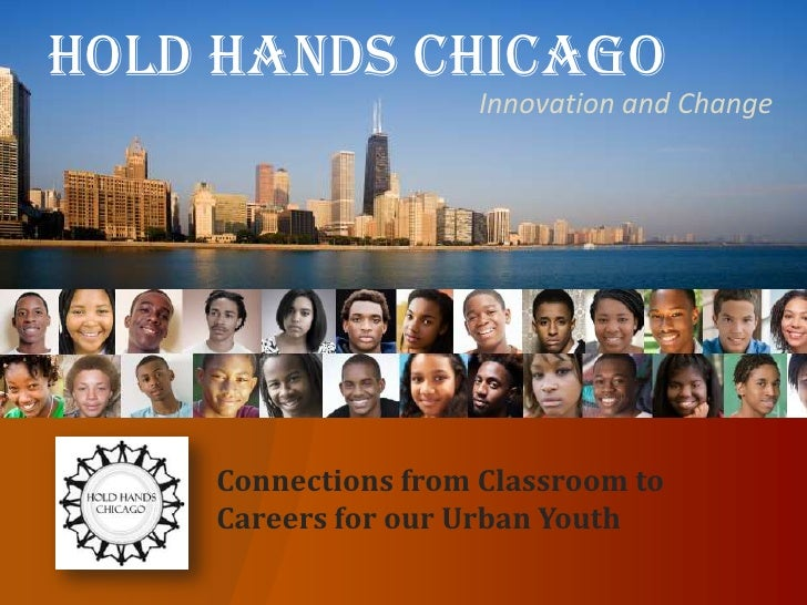 Hold Hands Chicago<br />Hold Hands Chicago<br />Innovation and Change<br />Connections from Classroom to Careers for our U...
