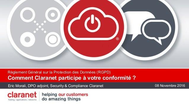 Règlement Général sur la Protection des Données (RGPD) Comment Claranet participe à votre conformité ? Eric Morali, DPO ad...