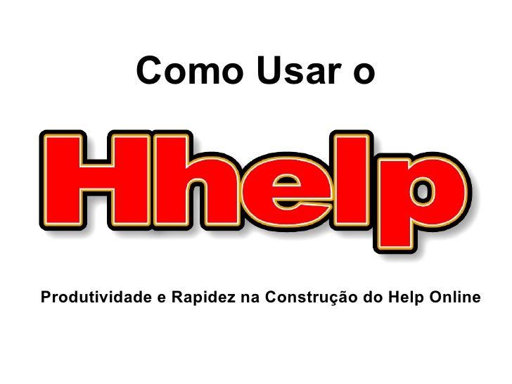 Como Usar o     Produtividade e Rapidez na Construção do Help Online