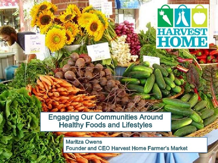 Engaging Our Communities Around  Healthy Foods and Lifestyles    Maritza Owens    Founder and CEO Harvest Home Farmer's Ma...