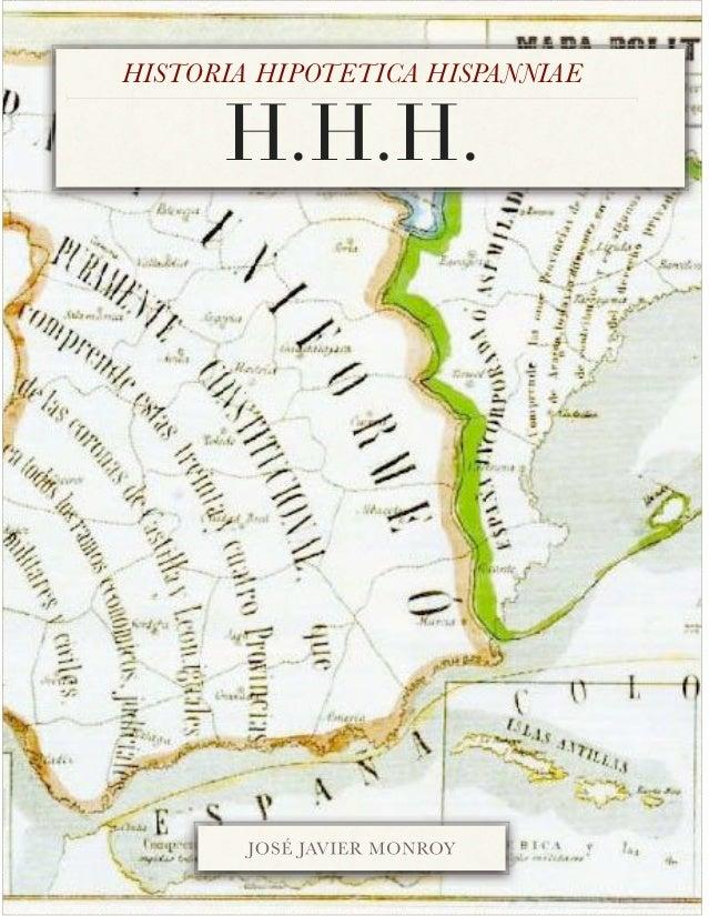 HISTORIA HIPOTETICA HISPANNIAE      H.H.H.        JOSÉ JAVIER MONROY