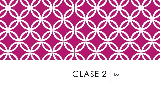 CLASE 2  joe