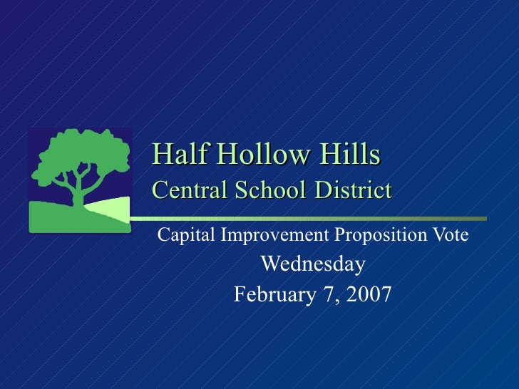 Half Hollow Hills Central School   District Capital Improvement Proposition Vote Wednesday February 7, 2007