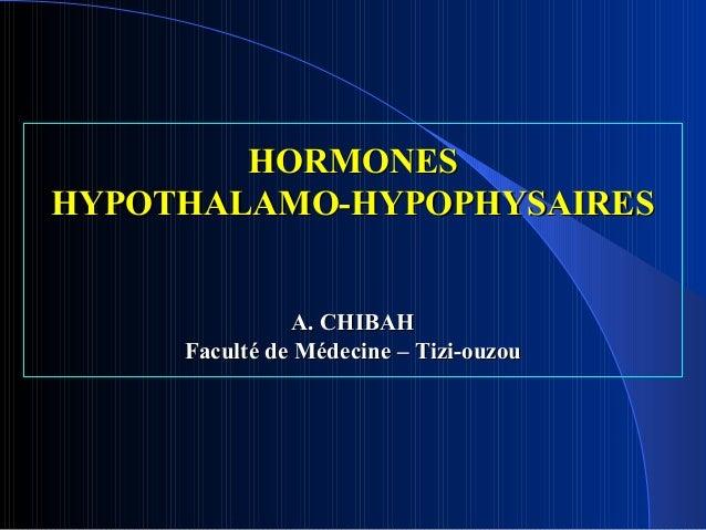 HORMONESHYPOTHALAMO-HYPOPHYSAIRES               A. CHIBAH     Faculté de Médecine – Tizi-ouzou