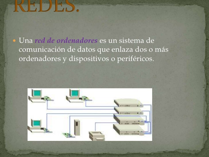 Unared de ordenadoreses un sistema de comunicación de datos que enlaza dos o más ordenadores y dispositivos o periférico...