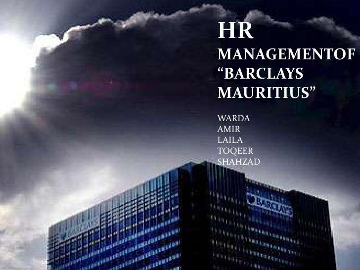 """HR MANAGEMENTOF """"BARCLAYS MAURITIUS""""<br />WARDA<br />AMIR<br />LAILA<br />TOQEER<br />SHAHZAD<br />"""