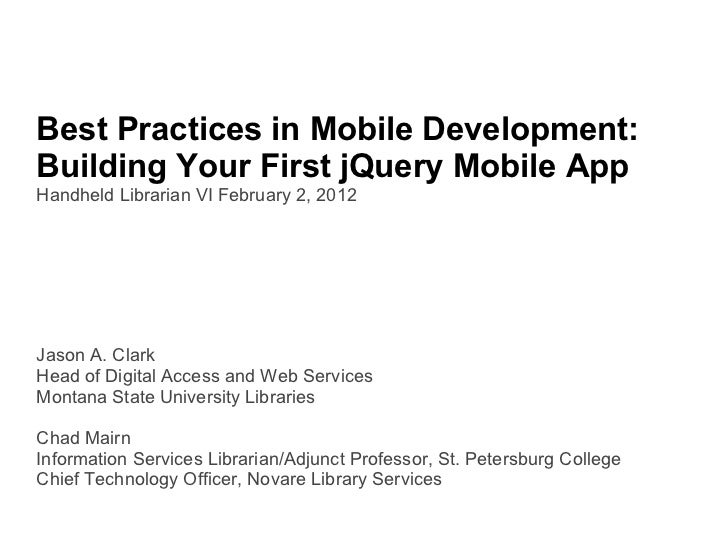Best Practices in Mobile Development:  Building Your First jQuery Mobile App Handheld Librarian VI February 2, 2012 Jason ...