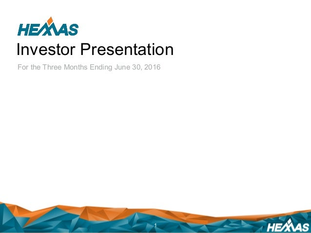 Investor Presentation For the Three Months Ending June 30, 2016 1