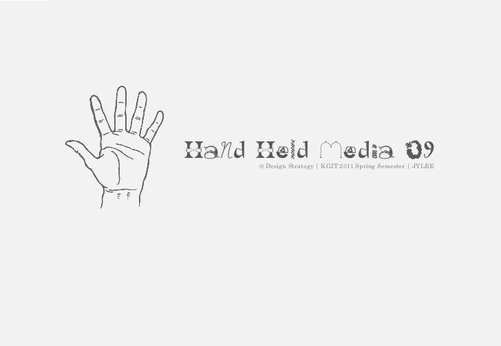 HaNd Held Media 09     @ Design Strategy | KGIT 2011 Spring Semester | JYLEE