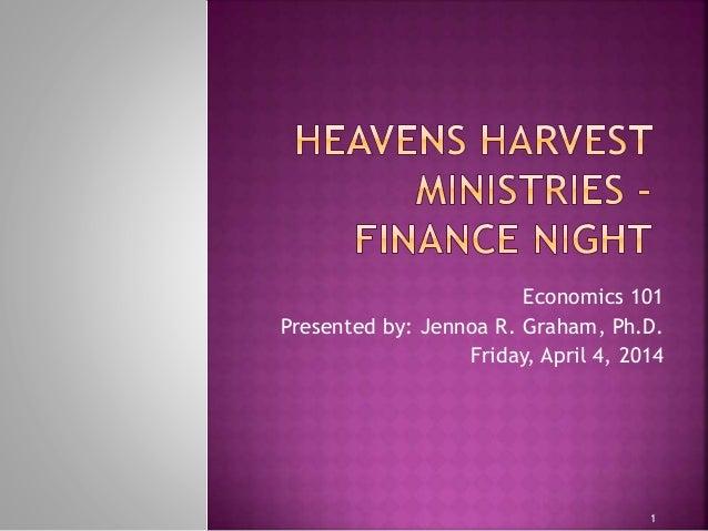 1 Economics 101 Presented by: Jennoa R. Graham, Ph.D. Friday, April 4, 2014