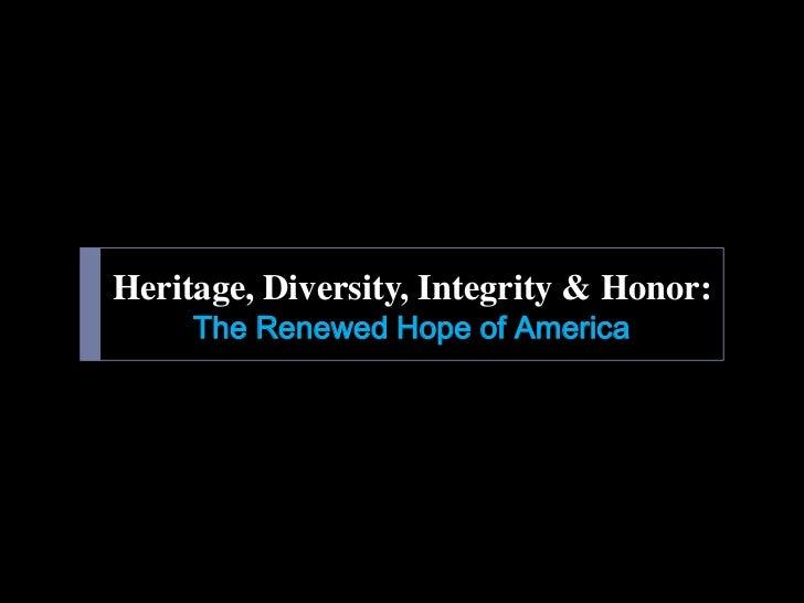 Heritage, Diversity, Integrity & Honor:     The Renewed Hope of America