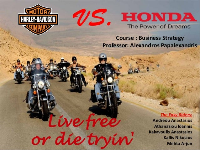 VS. Course : Business Strategy Professor: Alexandros Papalexandris    Live free or die tryin'  The Easy Riders: Andreou ...