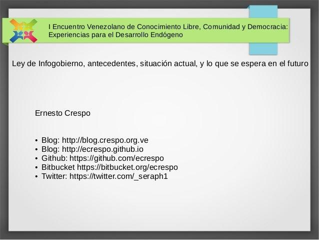 I Encuentro Venezolano de Conocimiento Libre, Comunidad y Democracia:  Experiencias para el Desarrollo Endógeno  Ley de In...