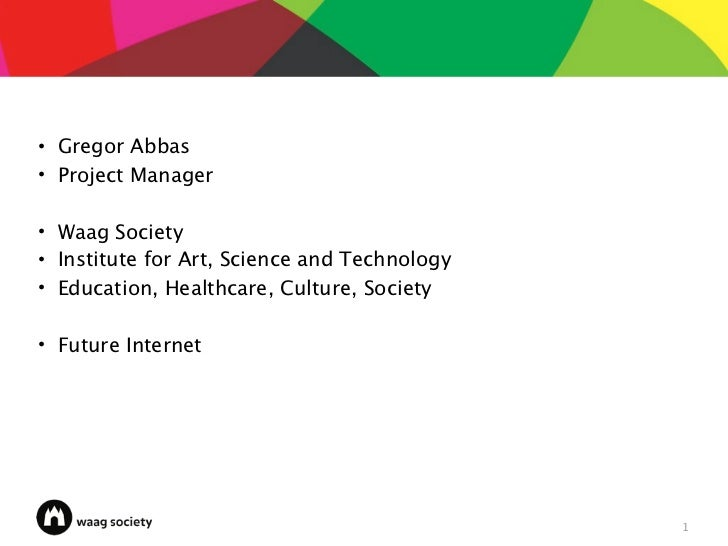 • Gregor Abbas• Project Manager• Waag Society• Institute for Art, Science and Technology• Education, Healthcare, Culture, ...