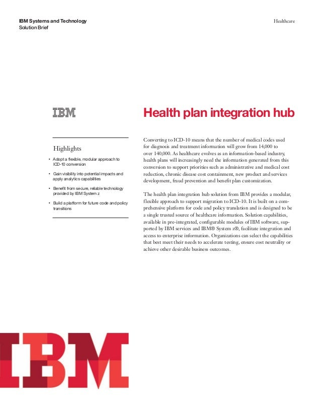 IBM Systems and Technology Solution Brief Healthcare Health plan integration hub Highlights ●● ● ● Adopt a flexible, modul...