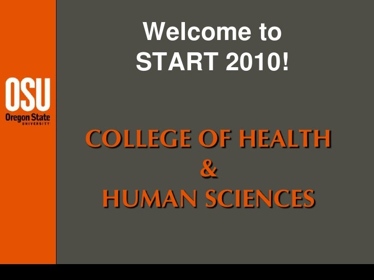 Welcome to START 2010!<br />COLLEGE OF HEALTH <br />& <br />HUMAN SCIENCES<br />