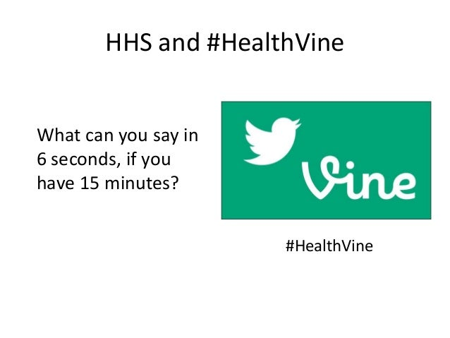 HHS and #HealthVine What can you say in 6 seconds, if you have 15 minutes? #HealthVine
