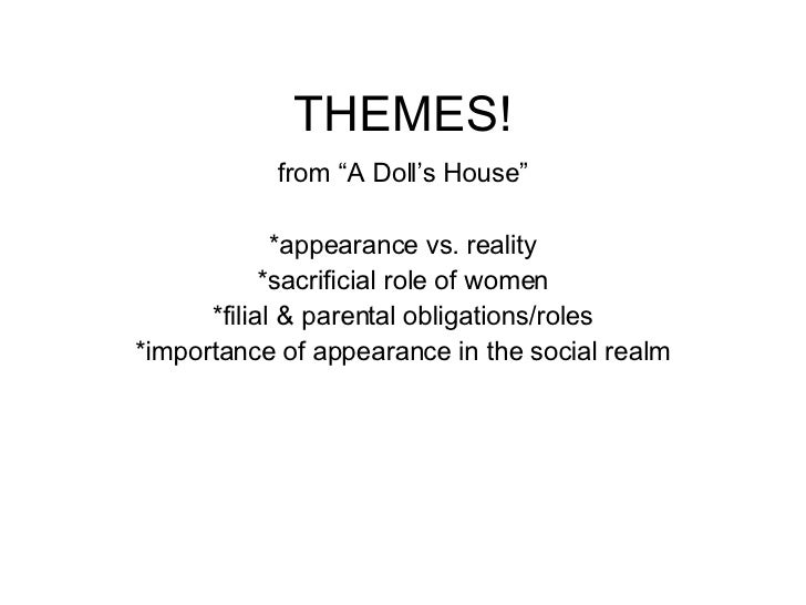 "THEMES! from ""A Doll's House"" *appearance vs. reality *sacrificial role of women *filial & parental obligations/roles *imp..."