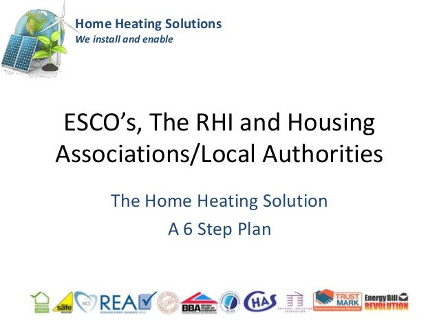 Home Heating Solutions We install and enable ESCO's, The RHI and HousingAssociations/Local Authorities        The Home Hea...