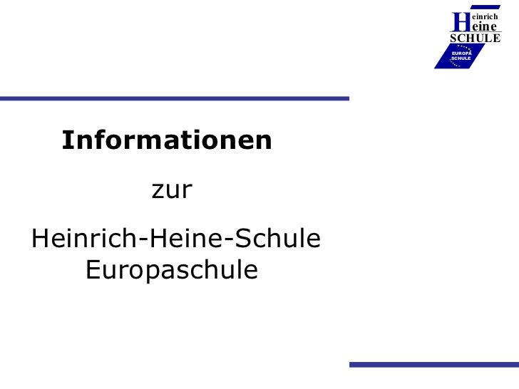 Informationen  zur  Heinrich-Heine-Schule Europaschule H einrich eine SCHULE ____________ EUROPA SCHULE