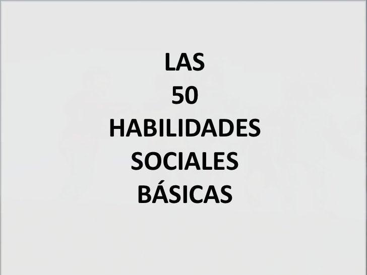 LAS     50HABILIDADES SOCIALES  BÁSICAS