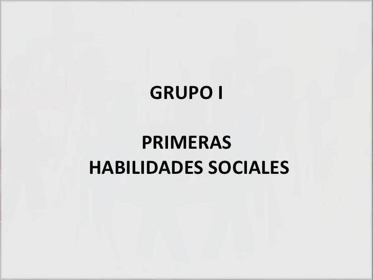 GRUPO I     PRIMERASHABILIDADES SOCIALES