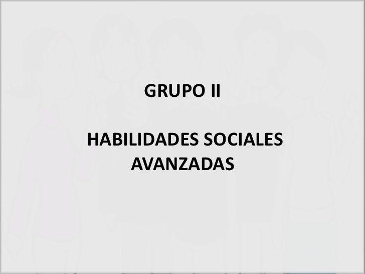 GRUPO IIHABILIDADES SOCIALES    AVANZADAS