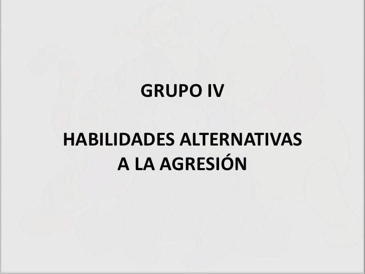 GRUPO IVHABILIDADES ALTERNATIVAS      A LA AGRESIÓN