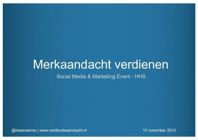 Merkaandacht verdienen                      Social Media & Marketing Event - HHS@klaasweima | www.verdiendeaandacht.nl    ...