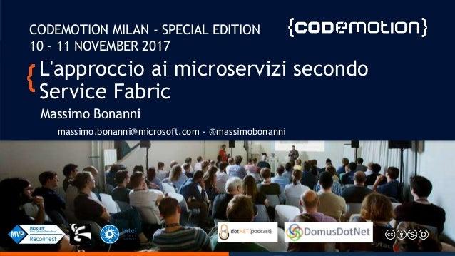 L'approccio ai microservizi secondo Service Fabric Massimo Bonanni massimo.bonanni@microsoft.com - @massimobonanni CODEMOT...