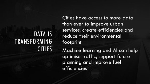 DATA IS TRANSFORMING CITIES Cities have access to more data than ever to improve urban services, create efficiencies and r...