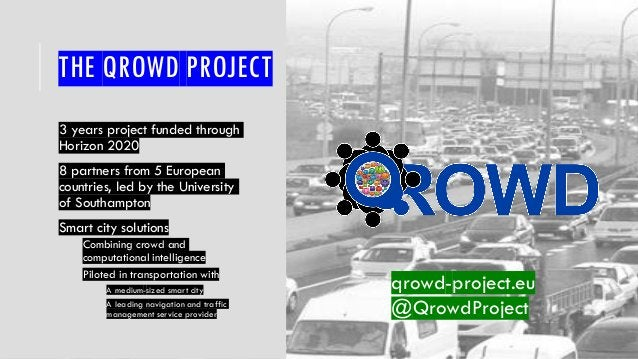THE QROWD PROJECT 3 years project funded through Horizon 2020 8 partners from 5 European countries, led by the University ...