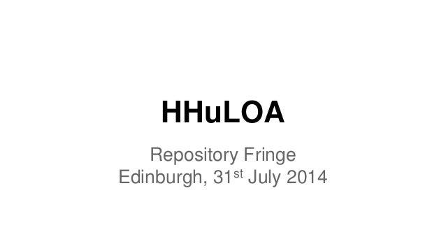 HHuLOA  Repository Fringe  Edinburgh, 31st July 2014