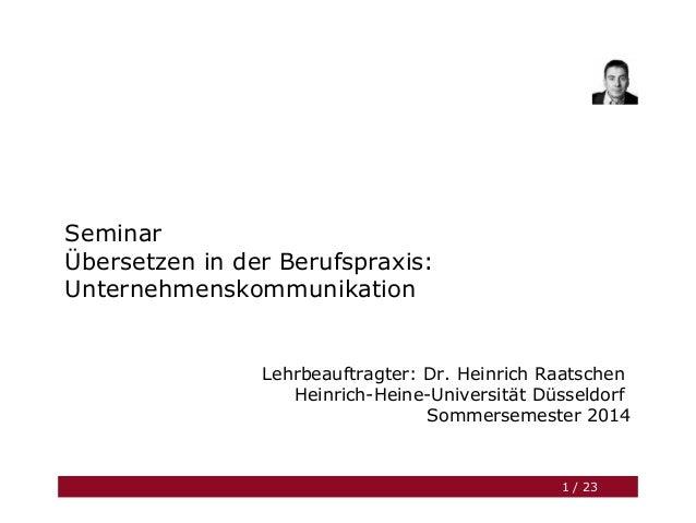 Seminar Übersetzen in der Berufspraxis: Unternehmenskommunikation Lehrbeauftragter: Dr. Heinrich Raatschen Heinrich-Heine-...