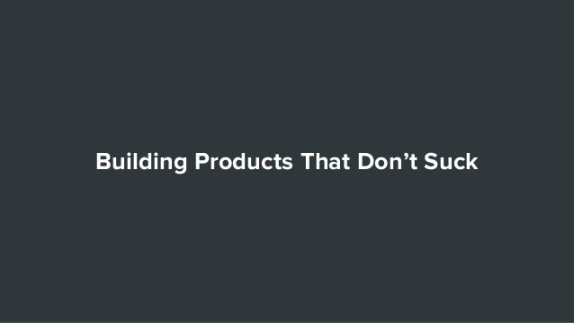 Building Products That Don't Suck