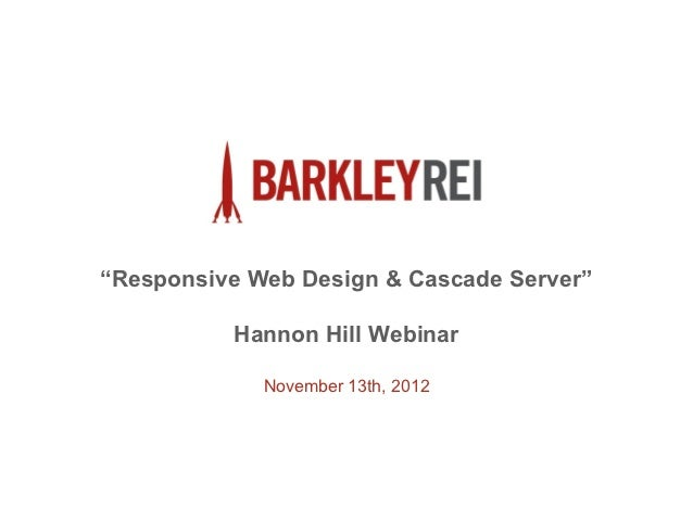 """Responsive Web Design & Cascade Server""          Hannon Hill Webinar             November 13th, 2012"
