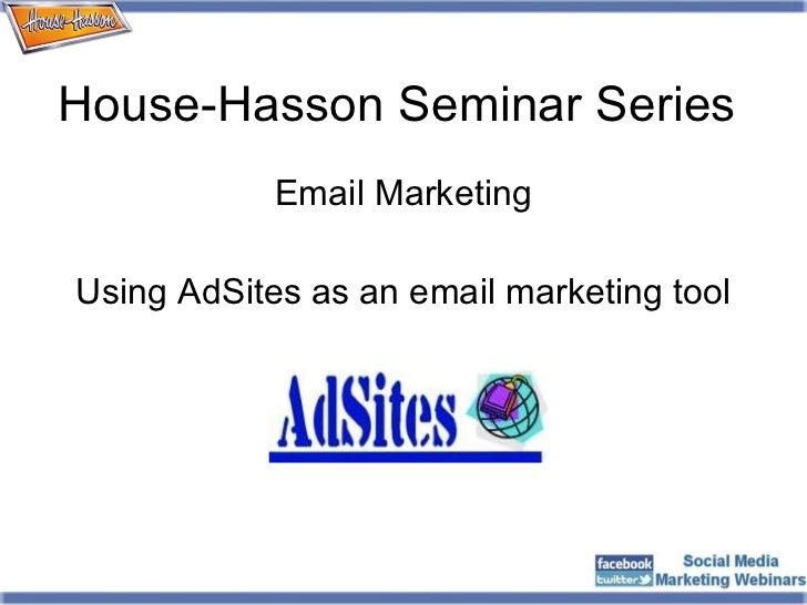 House-Hasson Seminar Series <ul><li>Email Marketing </li></ul><ul><li>Using AdSites as an email marketing tool </li></ul>