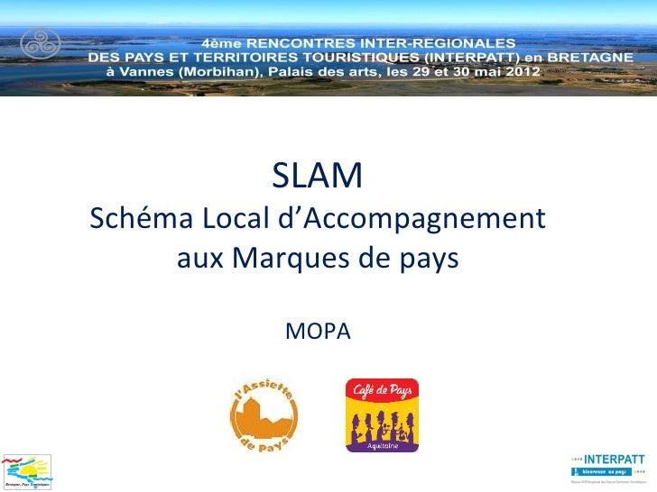 SLAMSchéma Local d'Accompagnement     aux Marques de pays            MOPA
