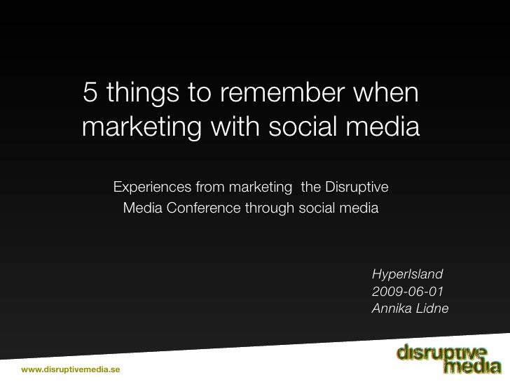 5 things to remember when              marketing with social media                     Experiences from marketing the Disr...